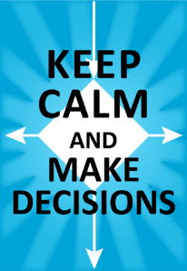 keep calm and make decisions